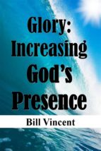 GLORY: INCREASING GOD?S PRESENCE