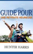 Guide Pour Une Retraite Heureuse (ebook)