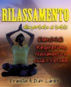 Rilassamento Alla Portata Di Tutti Esercizi Di: Respirazione, Rilassamento E Visualizzazione (ebook)