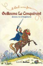 Guillaume le Conquérant, devenu roi d'Angleterre (ebook)