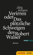 Verirren oder Das plötzliche Schweigen des Robert Walser (ebook)