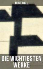Die wichtigsten Werke von Hugo Ball (ebook)