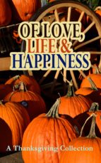 Of Love, Life & Happiness: A Thanksgiving Collection (ebook)