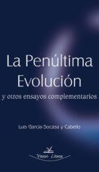 La penúltima evolución, Y otros ensayos complementarios