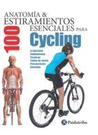 ANATOMÍA Y 100 ESTIRAMIENTOS ESENCIALES PARA CYCLING (COLOR)