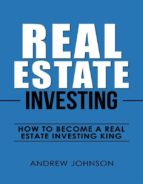 Real Estate Investing:  How to Become a Real Estate Investing King (ebook)
