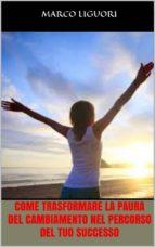 Come Trasformare la Paura del Cambiamento nel Percorso del Tuo Successo (ebook)