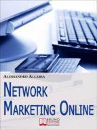 Network marketing online. Come Sfruttare le Risorse della Rete per Ottenere il Massimo Rendimento dal Tuo Business. (Ebook Italiano - Anteprima Gratis) (ebook)