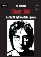Shoot Me! Le Verità dell'Omicidio Lennon (ebook)