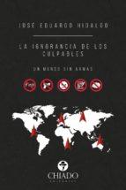 LA IGNORANCIA DE LOS CULPABLES. UN MUNDO SIN ARMAS.