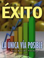 ÉXITO: LA ÚNICA VÍA POSIBLE EL FALSO MITO DEL FRACASO (ebook)