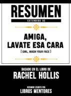 RESUMEN EXTENDIDO DE AMIGA, LÁVATE ESA CARA (GIRL, WASH YOUR FACE) ? BASADO EN EL LIBRO DE RACHEL HOLLIS