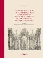 DIPLOMACY AND THE ARISTOCRACY AS PATRONS OF MUSIC AND THEATRE IN THE EUROPE OF THE ANCIEN RÉGIME