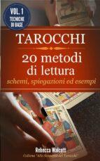 Tarocchi: 20 Metodi di Lettura con schemi,spiegazioni ed esempi (ebook)