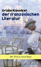 Große Klassiker der französischen Literatur: 40+ Titel in einem Band (ebook)