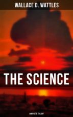 THE SCIENCE OF WALLACE D. WATTLES (Complete Trilogy) (ebook)