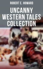 Robert E. Howard's Uncanny Western Tales Collection (ebook)
