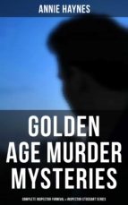GOLDEN AGE MURDER MYSTERIES - ANNIE HAYNES EDITION: COMPLETE INSPECTOR FURNIVAL & INSPECTOR STODDART SERIES