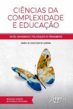 CIÊNCIAS DA COMPLEXIDADE E EDUCAÇÃO: RAZÃO APAIXONADA E POLITIZAÇÃO DO PENSAMENTO
