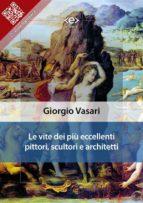 Le vite dei più eccellenti pittori, scultori e architetti (ebook)