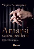 Amarsi senza perdersi - Intrighi e galera (ebook)