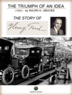 The Triumph of an Idea. The Story of Henry Ford