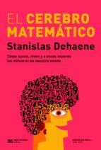 El cerebro matemático: Como nácen, viven y a veces mueren los números en nuestra mente (ebook)
