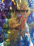 LES AVENTURES DE L'INTRÉPIDE PROFESSEUR HANOT