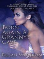 Born Again at Granny's Cave (ebook)