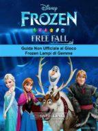 Guida Non Ufficiale Al Gioco Frozen Lampi Di Gemme (ebook)