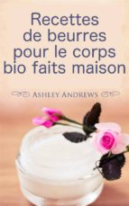 Recettes De Beurres Pour Le Corps Bio Faits Maison (ebook)