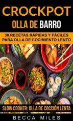 Crockpot: Olla De Barro: 30 Recetas Rápidas Y Fáciles Para Olla De Cocimiento Lento (Slow Cooker: Olla De Cocción Lenta) (ebook)
