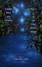 FORBIDDEN HONEY DEW CHRONICLES, BOOK 1: AS LIGHT COMES BURSTING THROUGH