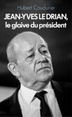 JEAN-YVES LE DRIAN, LE GLAIVE DU PRÉSIDENT