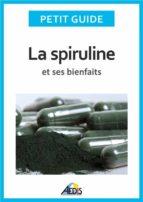 La spiruline et ses bienfaits (ebook)