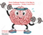 BRAIN CHALLENGE PUZZLES: A FUN WAY TO LEARN VOCABULARY ? GRADE 7 AND 8 PART 3