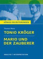 Tonio Kröger und Mario und der Zauberer von Thomas Mann. Textanalyse und Interpretation mit ausführlicher Inhaltsangabe und Abituraufgaben mit Lösungen. (ebook)
