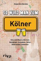 So wird man zum Kölner (ebook)