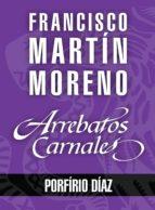 Arrebatos carnales. Porfirio Díaz (ebook)
