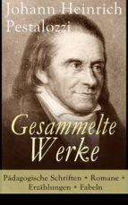 Gesammelte Werke: Pädagogische Schriften + Romane + Erzählungen + Fabeln (Vollständige Ausgaben) (ebook)