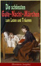 Die schönsten Gute-Nacht-Märchen zum Lesen und Träumen (Illustrierte Ausgabe)  (ebook)