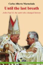 Until the Last Breath. John Paul II, the saint who changed history (ebook)