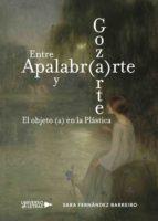 ENTRE APALABR(A)RTE Y GOZ(A)RTE. EL OBJETO (A) EN LA PLÁSTICA