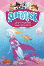 Supermask 5. Lily y el enigma del fondo de los mares (ebook)