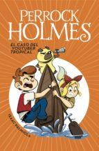 El caso del youtuber tropical (Serie Perrock Holmes 6) (ebook)