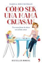 Cómo ser una mamá cruasán (ebook)