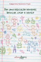 POR UMA EDUCAÇÃO SENSÍVEL: BRINCAR, CRIAR E SENTIR