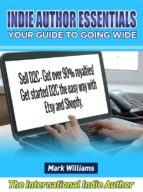 Indie Author Essentials  (your guide to going wide) : Sell D2C – get over 90% royalties! Get started D2C the easy way with  Shopify and Etsy! (ebook)
