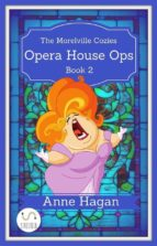Opera House Ops: The Morelville Cozies - Book 2 (ebook)