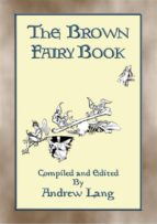 THE BROWN FAIRY BOOK - 32 Illustrated Folk and Fairy Tales (ebook)